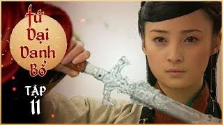 Tứ Đại Danh Bổ - Tập 11 Lồng Tiếng | Phim Kiếm Hiệp Cổ Trang Trung Quốc 2019 | Chung Hán Lương