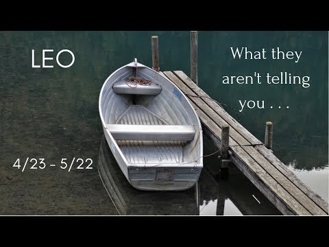 LEO: What they aren\'t telling you . . . 4/23 - 5/22