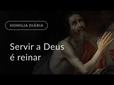 Servir a Deus é reinar (Homilia Diária.1003: Terça-feira da 32.ª Semana do Tempo Comum)