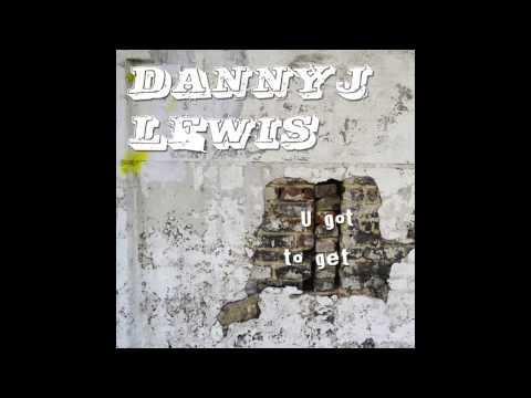 "Danny J Lewis ""U Got To Get"""
