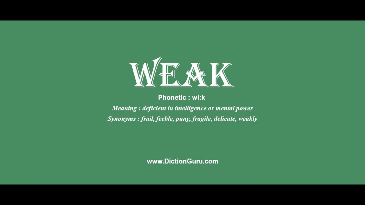 weak: Pronounce weak with Phonetic, Synonyms and Examples