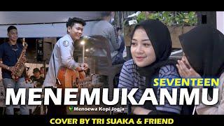 MENEMUKANMU - SEVENTEEN (LIRIK) COVER BY TRISUKA