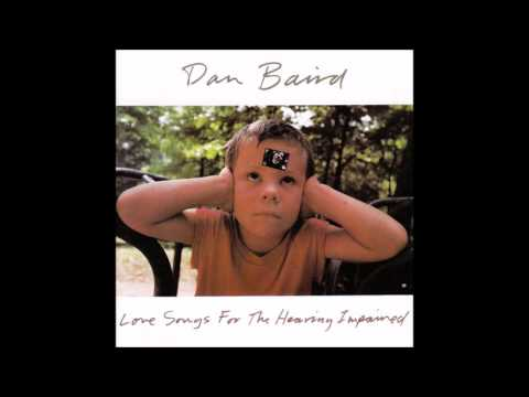 Dan Baird  - Love Songs For The Hearing Impaired [FULL ALBUM]