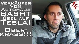 Verkäufer vom Autohaus basht übel auf Tesla! Oberkrass!!! -- Strom-Garage --