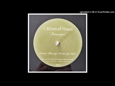 Citizen of Peace - Humanature (Cosmic Blessing Version By Calm)