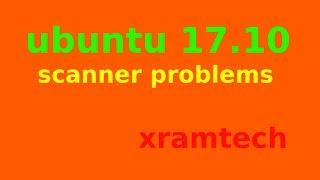 ubuntu 17.10 scanner problems