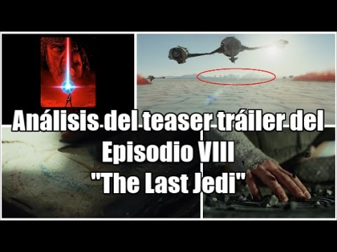 Análisis del teaser trailer del Episodio VIII:  The Last Jedi - Star Wars -