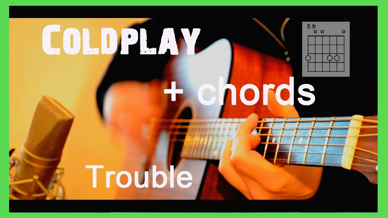 Coldplay   Trouble + CHORDS 15