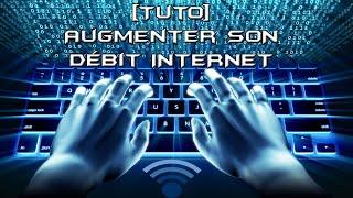 [TUTO] Augmenter son débit internet rapidement [FR]