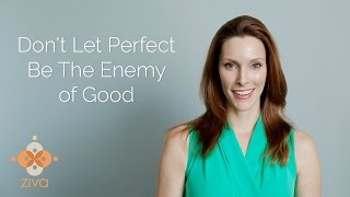 Don't Let Perfect Be the Enemy of Good - Ziva Meditation