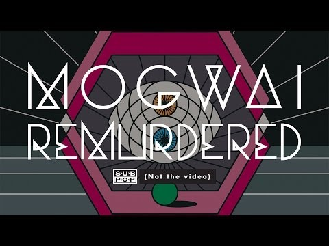 Mogwai - Remurdered  (not The Video)