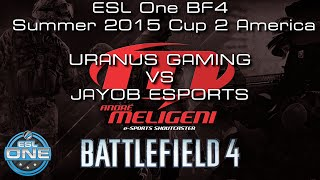 NARRAÇÃO 60 - ESL One BF4 Summer 2015 Cup 2 America - URANUS GAMING VS JAYOB ESPORTS