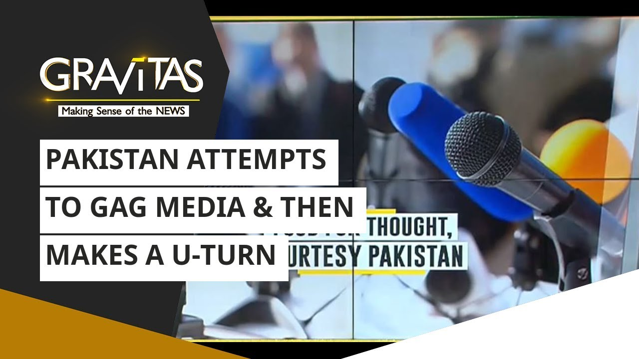 Gravitas: Pakistan Attempts To Gag Media & Then Makes A U-turn