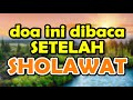 Bacalah Doa Ini Setelah Sholawat Nabi