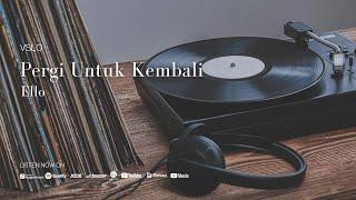 Ello - Pergi Untuk Kembali (Lyrics) | Vinyl Mode