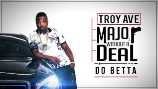 Troy Ave - Do Betta (feat. Ty Dolla $ign) (Audio)