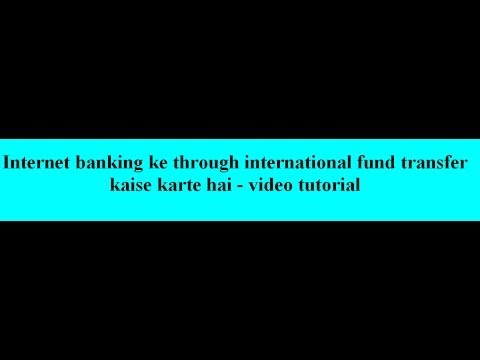 Internet banking ke through international fund transfer kaise karte hai - video tutorial