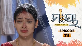 Maaya | Full Ep 311 | 7th Apr 2021 | Odia Serial - TarangTV