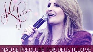 """Pastora Keila Ferreira - """"Não se preocupe, pois Deus tudo vê"""""""