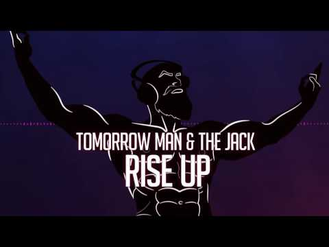 Tomorrow Man & The jack - Rise Up =OFFICIAL LYRIC VIDEO=