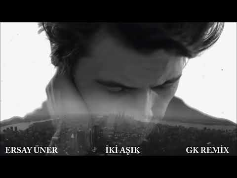 Ersay Üner - İki Aşık (GK REMİX) FULL 2017
