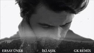 Ersay Üner - İki Aşık (GK REMİX) FULL 2017 Resimi