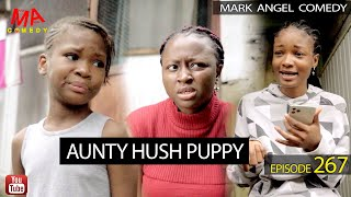 AUNTY HUSH PUPPY (Mark Angel Comedy) (Episode 267)