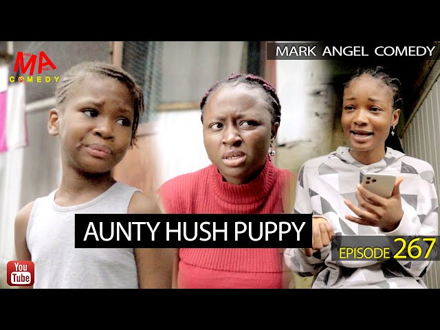 AUNTY HUSH PUPPY (Mark Angel Comedy) (Episode 267) - MarkAngelComedy