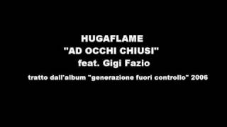 HUGA FLAME feat Gigi Fazio - AD OCCHI CHIUSI