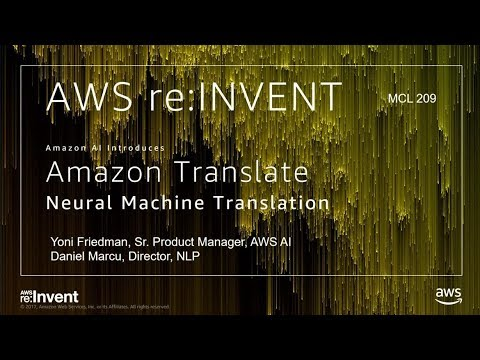 AWS re:Invent 2017: NEW LAUNCH! Introducing Amazon Translate – Now in Preview (MCL209)