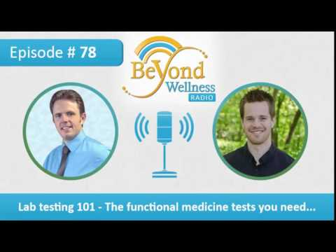 Lab testing 101 - The Functional Medicine Tests You Need - Podcast #78