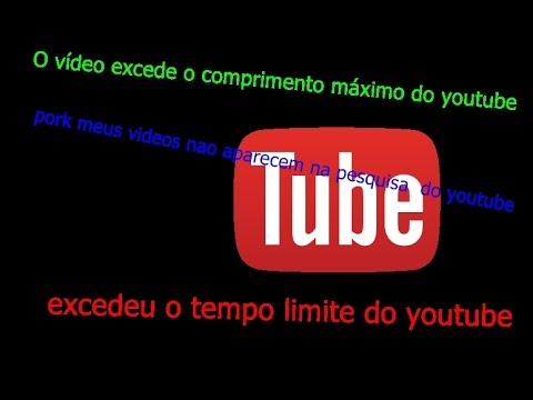 porque meus videos nao aparecem na pesquisa do youtube, o video excede comprimento maximo 2015
