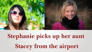 English conversation: Stephanie Picks Up Her Aunt Stacey From The Airport