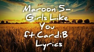 Maroon 5 ft Cardi B-Girls like you(lyrics/lyrical video)