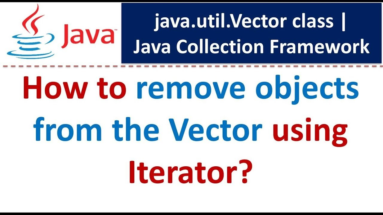 Java Collection Framework Vector Iterator Remove Elements