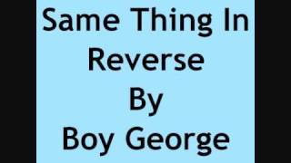 Same Thing In Reverse By Boy George With Lyrics