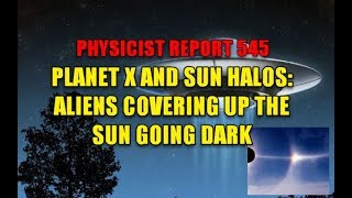 Physicist report 545: Planet X and Sun Halos: aliens covering up Sun going dark