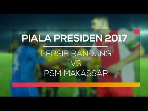 Highlight Pertandingan Antara Persib Bandung vs PSM Makassar – Piala Presiden 2017