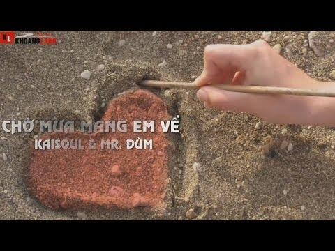 Chờ Mưa Mang Em Về – Kaisoul & Mr. Đùm [ Video Lyryc ]
