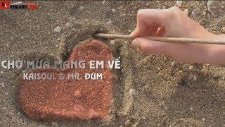 Chờ Mưa Mang Em Về - Kaisoul & Mr. Đùm [ Video Lyryc ]
