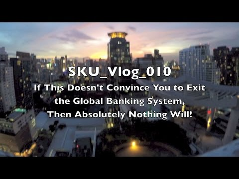 SKU_Vlog_010: If This Doesn't Convince You to Exit the Global Banking System, Nothing Will!