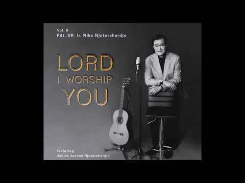 Album Terbaru ke-9 Pdt. DR. Ir. Niko Njotorahardjo - Lord I Worship You