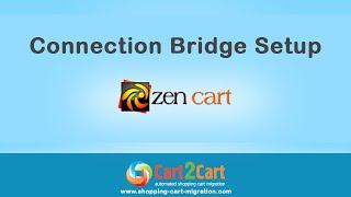 Zen Cart Migration - Connection Bridge Setup with Cart2cart