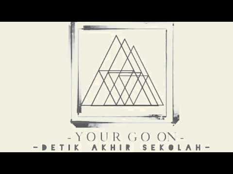 YOUR GO ON - Detik akhir sekolah (new version)