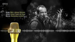 UNPLUGGED Full Audio Song   Main Jahaan Rahoon by Rahat Fateh Ali Khan   Eros Now