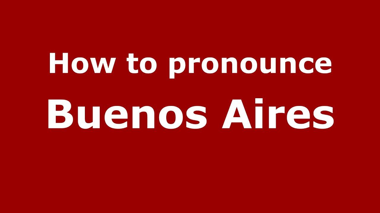 How to say or pronounce Buenos aires - PronounceNames.com