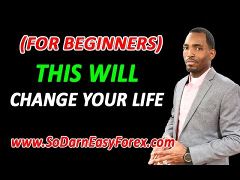 THIS WILL CHANGE YOUR LIFE For Beginners - So Darn Easy Forex