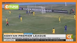 KENYAN PREMIER LEAGUE | Draws dominate today's results across the country