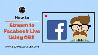How to Stream to Facebook Live Using OBS Studio