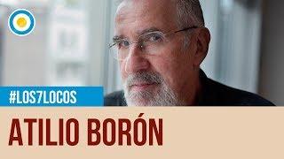 Atilio Borón en Los 7 locos (3 de 4)